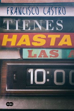 TIENES HASTA LAS 10 Francisco Castro.jpg